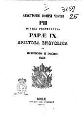 Sanctissimi domini nostri Pii divina providentia papae 9. epistola encyclica ad archiepiscopos et episcopos Italiae