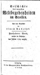 Geschichte der neuesten Weltbegebenheiten im Grossen: in einem Auszuge. Welcher die Geschichte des Jahres 1785 enthält, Band 15