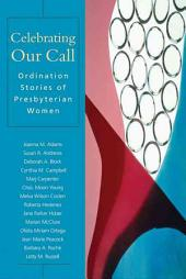 Celebrating Our Call: Ordination Stories of Presbyterian Women