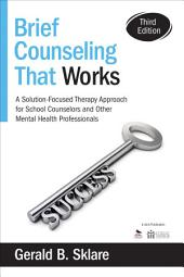 Brief Counseling That Works: A Solution-Focused Therapy Approach for School Counselors and Other Mental Health Professionals, Edition 3