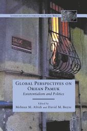 Global Perspectives on Orhan Pamuk: Existentialism and Politics