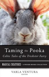 Taming the Pooka, Celtic Tales of the Trickster Fairy: Magical Creatures, A Weiser Books Collection