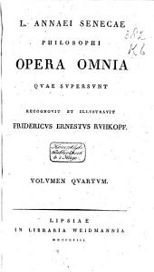 L. Ann. Senecae philosophi opera omnia qvae svpersvnt: Volume 4