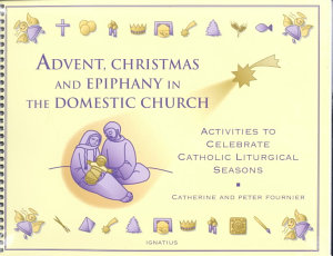 Advent  Christmas  and Epiphany in the Domestic Church PDF