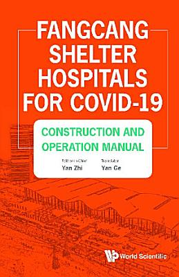 Fangcang Shelter Hospitals For Covid 19  Construction And Operation Manual