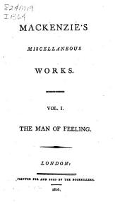 The Miscellaneous Works of Henry Mackenzie: The man of feeling