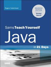 Java in 21 Days, Sams Teach Yourself (Covering Java 8): Edition 7