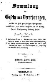 Sammlung der Gesetze und Verordnungen, welche die fünf französischen Gesetzbücher modificieren, oder neben denselben in der Königl. Preuß. Rheinprovinz Geltung haben: Bände 1-2