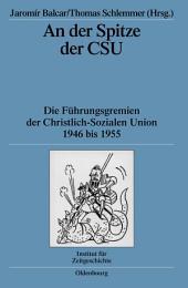 An der Spitze der CSU: Die Führungsgremien der Christlich-Sozialen Union 1946 bis 1955