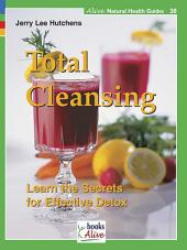 Total Cleansing: Learn the Secrets for Effective Detox