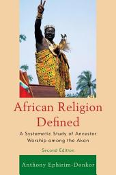 African Religion Defined: A Systematic Study of Ancestor Worship among the Akan, Edition 2