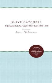 The Slave Catchers: Enforcement of the Fugitive Slave Law, 1850-1860