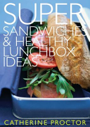 Super Sandwiches and Healthy Lunchbox Ideas PDF