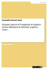 Dynamic aspects of Complexity in Logistics System illustrated in Maritime Logistics Game.