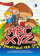 ABC XYZ Baca Tulis Pra TK: Kompas Ilmu