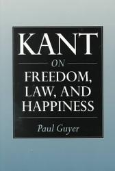 Kant On Freedom Law And Happiness Book PDF