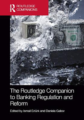 The Routledge Companion to Banking Regulation and Reform PDF