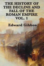 History of the Decline and Fall of the Roman Empire: Volume 1