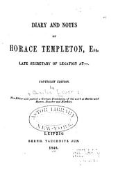 Diary and Notes of Horace Templeton: Esq., Late Secretary of Legation At--.