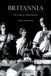 Britannia: The Creation of a Roman Province