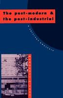 The Post Modern and the Post Industrial PDF