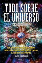 Todo sobre el universo (con dos cojones): Todo lo que nunca quiso saber sobre el universo pero que le vamos a explicar igualmente.
