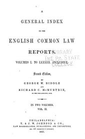 Reports of cases argued and determined in the English courts of common law: With tables of the cases and principal matters.] A general index to the English common law reports. Vol.I to [CXVIII] inclusive, Volumes 1-118
