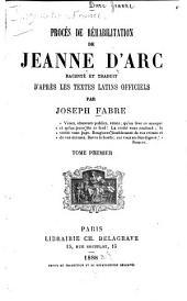Procès de réhabilitation de Jeanne d'Arc: raconté et traduit d'après les textes latins officiels, Volume1