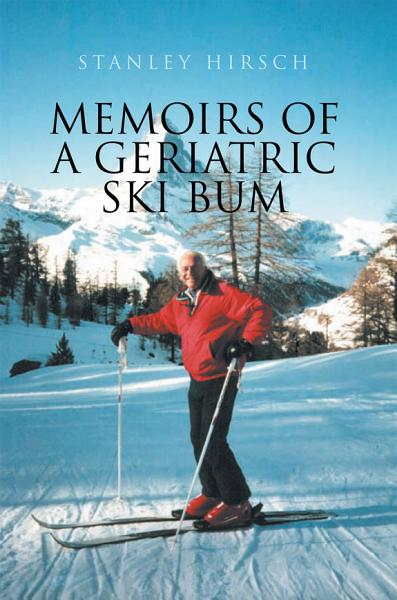 Memoirs of a Geriatric Ski Bum PDF