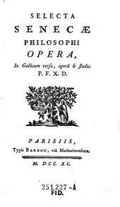 Selecta Senecae philosophi opera, in gallicum versa, opera et studio. P. F. X. D. - Parisiis, Barbou 1790. (2 Bl.) 320 S.