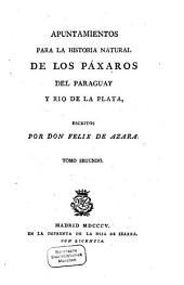 Apuntamientos para la historia natural de los Pácharos del Paraguay y rio de la Plata: Volumen 2