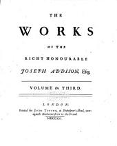 The Works of the Right Honourable Joseph Addison, Esq: Volume 3