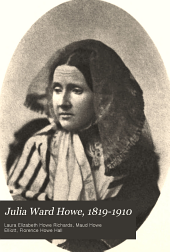 Julia Ward Howe, 1819-1910: Volume 1