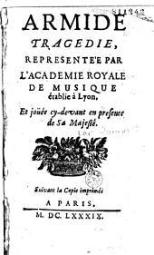 Armide, tragédie [par Quinault], représentée par l'Académie royale de musique établie à Lyon...