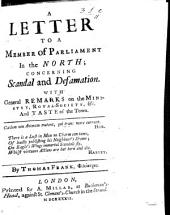 A Letter to a Member of Parliament in the North; concerning Scandal and Defamation. With general remarks on the Ministry, Royal-Society, etc. and taste of the town ... By Thomas Frank, Φιλίατρος