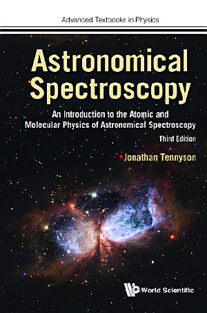 Astronomical Spectroscopy  An Introduction To The Atomic And Molecular Physics Of Astronomical Spectroscopy  Third Edition