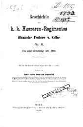 Geschichte des k.k. Huszaren-Regimentes Alexander Freiherr v. Koller Nr. 8. Von seiner Errichtung 1696-1880. Nach den Feld-Akten und sonstigen Original-Quellen der k.k. Archive