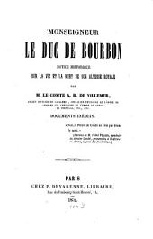 Monseigneur le Duc de Bourbon: Notice historique sur la vie et la mort de son Altesse Royale. Documents inedits. Avec: Complément: Mort de Mgr. le Duc d'Enghien