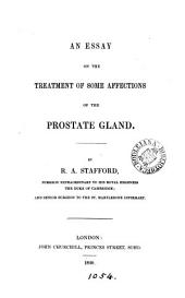 An essay on the treatment of some affections of the prostate gland