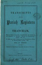 Transcripts from the Parish Registers of Thatcham: Made by Thomas Rawlinson the Antiquary and Printed in the Appendix to Hearne's 'History of Glastonbury', Oxford, 1722 : to which are Added Biographical and Topographical Notes