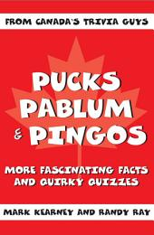 Pucks, Pablum & Pingos: More Fascinating Facts and Quirky Quizzes from Canada's Trivia Guys