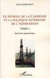Le pétrole de la Caspienne et la politique extérieure de l'Azerbaïdjan: Tome 2 - Questions géopolitiques