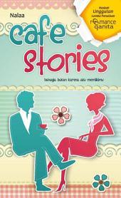 Cafe Stories: Bahagia Bukan Karena Aku Memilikimu