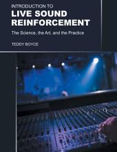 Introduction to Live Sound Reinforcement: The Science, the Art, and the Practice