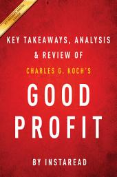 Good Profit: How Creating Value for Others Built One of the World's Most Successful Companies by Charles G. Koch | Key Takeaways, Analysis & Review
