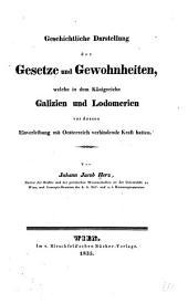 Geschichtliche Darstellung der Gesetze und Gewohnheiten, welche in dem Königreiche Galizien und Lodomerien vor dessen Einverleibung mit Oesterreich verbindende Kraft hatten