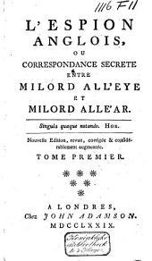 L'espion anglois ou Correspondance secrète entre milord All'eye et milord All'ar: Volume1