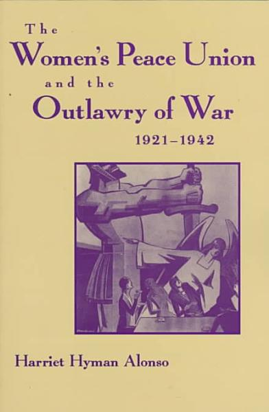 The Women   s Peace Union and the Outlawry of War  1921 1942 PDF