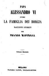 Papa Alessandro VI ovvero la famiglia Borgia: racconto storico : volume secondo