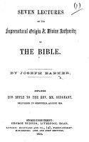 Seven Lectures on the Supernatural Origin   Divine Authority of the Bible  By J  Barker  Containing his reply to the Rev  Mr  Sergeant  etc PDF
